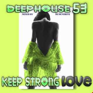 Dendrite   DeepHouse 53 ( Keep Strong Love)