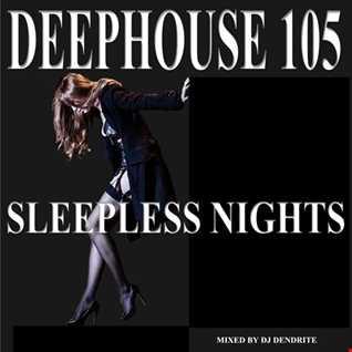 Dendrite   DeepHouse 105 (Sleepless Nights)
