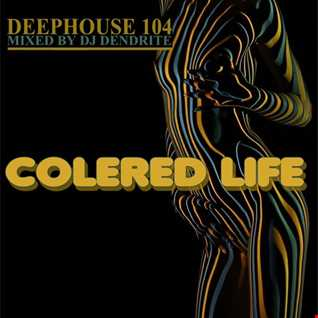 Dendrite   DeepHouse 104 (Colered Life)