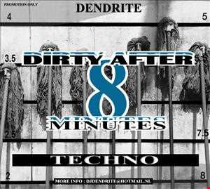 Dendrite   Dirty after 8 Minutes  Techno mix  A REAL FLOOR FILLER !!!!!!!