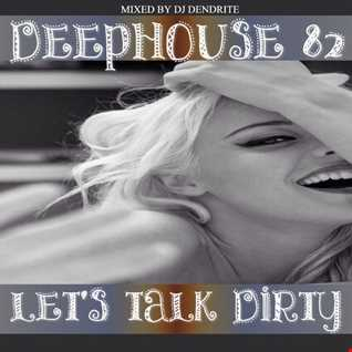 Dendrite   DeepHouse 82(Let's talk Dirty)