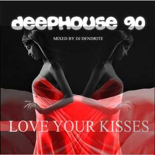 Dendrite   Deephouse 90(love your Kisses)