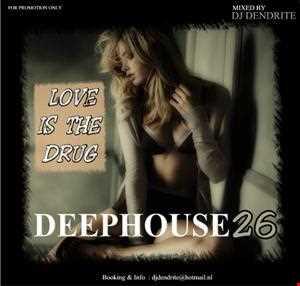 Dendrite   DeepHouse 26 Love is the Drug