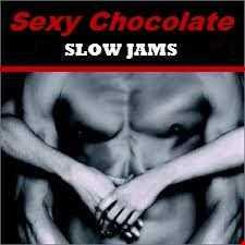 SEXY CHOCOLATE...SLOW JAMS