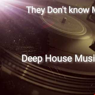 They Dont Know Me DEEPHOUSEMUSIC4REAL