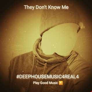 They Dont Know Me DEEPHOUSEMUSIC4REAL4