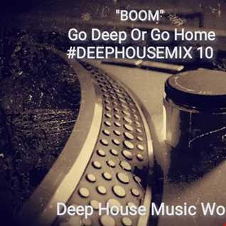 BOOM Go Deep Or Go Home DEEPHOUSEMIX 10