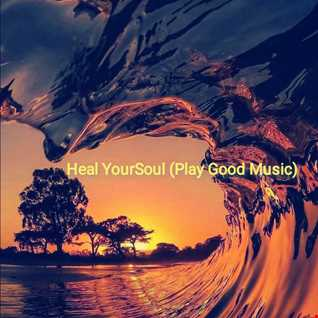 Heal YourSoul (Play Good Music).mp3