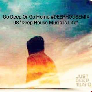 Go Deep Or Go Home DEEPHOUSEMIX 08 Deep House Music Is Life