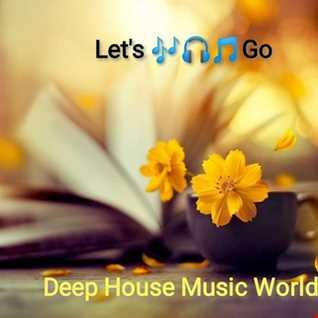 Let's 🎶🎧🎵Go Deep House Music World