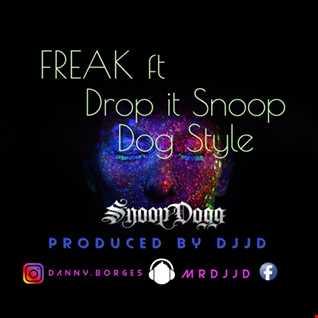 Freak ft Drop it Snoop Style by DJJD
