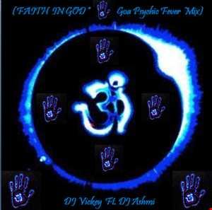 Faith in God (Goa Psychic Fever Mix) DJ Vickey ft. DJ Ashmi