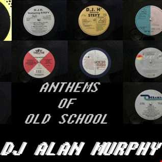 anthems of old school by DJ ALAN MURPHY