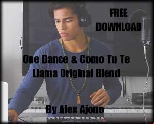 One Dance and Como Tu Te Llama by Alex Ajono