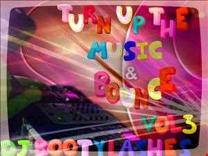 Turn up the music  & Bounce vol 3