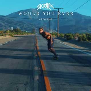Skrillex & Poo Bear - Would You Ever (John Birbilis Mix)
