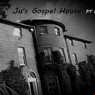 Ju's Gospel House PT 1