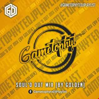 The GametophytDJPlaylist - Soul'd Out Mix (Mixed By Golden)