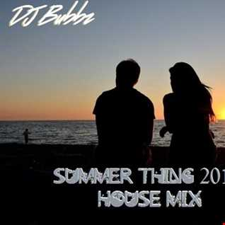 DJ Bubbz - Summer Thing 2016 House Mix