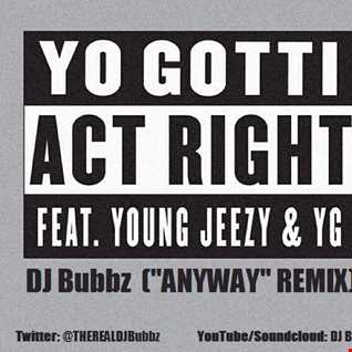 "Yo Gotti - Act Right (DJ Bubbz ""Anyway"" Remix)"