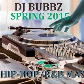DJ BUBBZ - 2015 - SPRING HIP HOP/R&B MASHUP MIX (CLEAN EDIT)