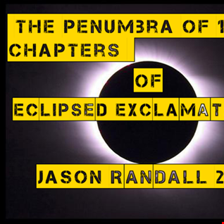 THE PENUMBRA OF 18 CHAPTERS OF ECLIPSED EXCLAMATIONS!