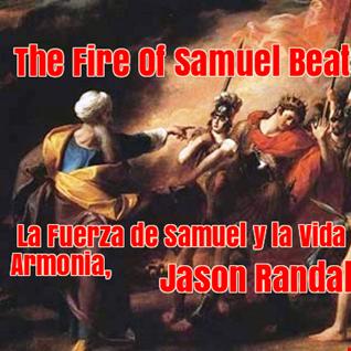 The Fire of Samuel Beats, ((La Fuerza de Samuel y la vida de Armonia))