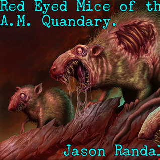 Red Eyed Mice of the 4 AM Quandary...