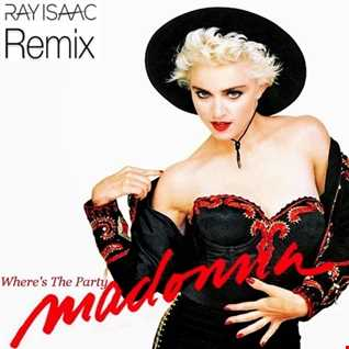 Where's The Party (RAY ISAAC Remix) - Madonna