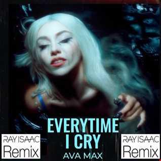 Everytime I Cry (RAY ISAAC Remix)   Ava Max
