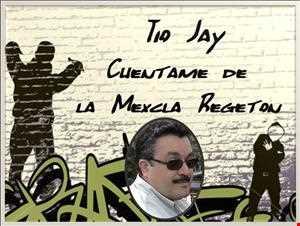 Tio Jay Cuentame de la MeXcla Regeton