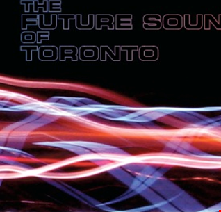 The FUTURE SOUND OF TORONTO VOL.23