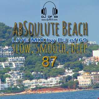 DJ of 69 - AbSoulute Beach Vol. 87 - slow smooth deep