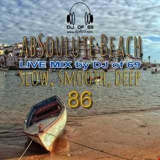 DJ of 69 - AbSoulute Beach Vol. 86 - slow smooth deep