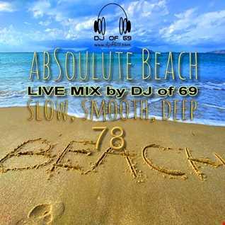 DJ of 69 - AbSoulute Beach Vol. 78 - slow smooth deep