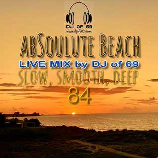 DJ of 69 - AbSoulute Beach Vol. 84 - slow smooth deep