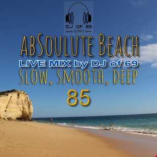 DJ of 69 - AbSoulute Beach Vol. 85 - slow smooth deep
