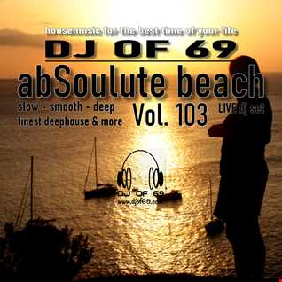 DJ of 69 - AbSoulute Beach 103 - slow smooth deep