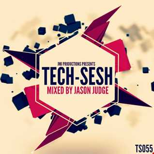 Tech-Sesh 55 (TS055) - Mixed By Jason Judge