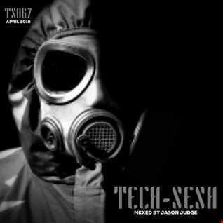 Tech-Sesh 67 April 2018 (TS067) - Mixed By Jason Judge