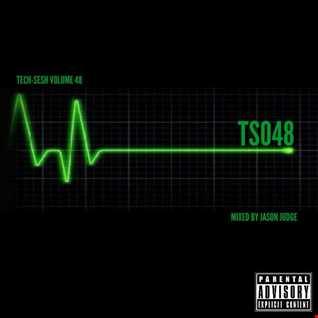 Tech-Sesh 48 (TS048)   Mixed By Jason Judge