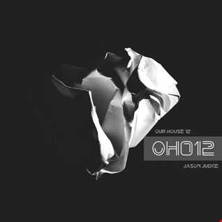 Our House 12 (OH012)  - Mixed By Jason Judge
