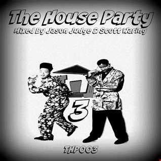 The House Party 3 (THP003) - Mixed By Jason Judge & Scott Waring