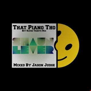 That Piano Tho (Boy Raver Tribute Mix) - Mixed By Jason Judge