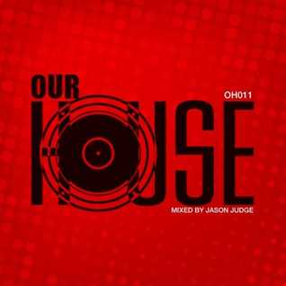 Our House 11 (OH011) - Mixed By Jason Judge