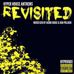 Hyper House Anthems Revisited (HYPRV001) - Mixed B2B By Jason Judge & Iain Pollock