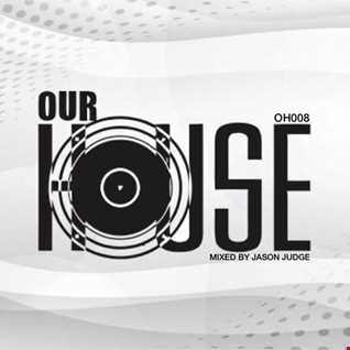 Our House 8 (OH008) - Mixed By Jason Judge