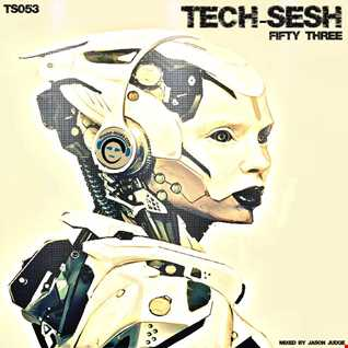 Tech-Sesh 53 (TS053) - Mixed By Jason Judge