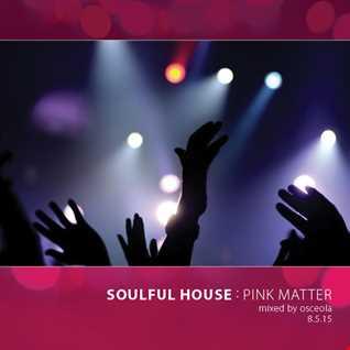Soulful House Mix:  Pink Matter
