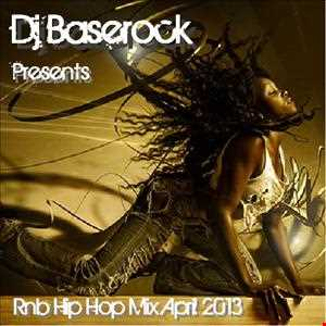 Dj Baserock Presents Rnb Hip Hop Mix April 2013